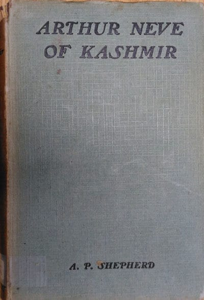 Arthur Neve of Kashmir by A.P. Shepherd