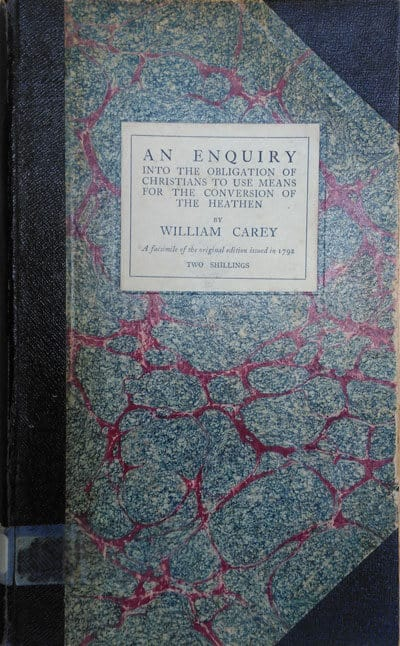 An Enquiry into the Obligation of Christians to Use MEans For the Conversion of the Heathen by William Carey