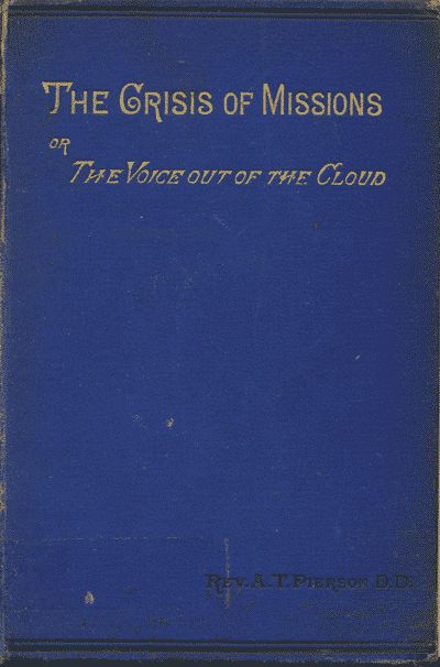 Arthur T. Pierson [1837-1911], The Crisis of Missions; or, the Voice Out of the Cloud, 4th edn