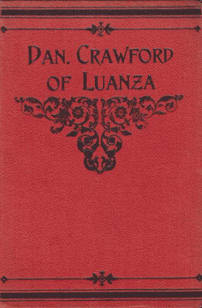 James J. Ellis [1853-?], Dan Crawford of Luanza. 37 Years Missionary Work in Darkest Africa