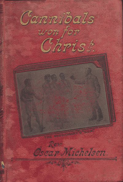 Oscar Michelson [1844-1936], Cannibals Won For Christ. A Story of Missionary Perils and Triumphs in Tongoa, New Hebrides