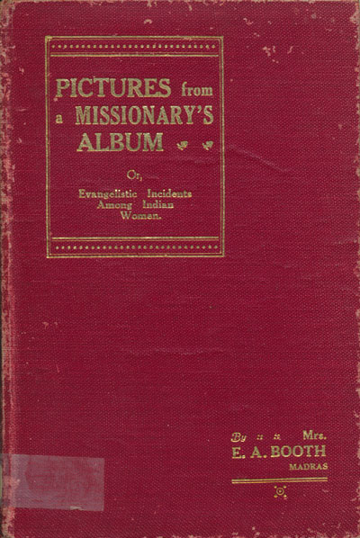 Winifred Booth [1874-1942], Pictures from a Missionary's Album. Or, Evangelistic Incidents Among India's Women