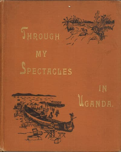 Martin J. Hall [1864-1900], Through My Spectacles in Uganda; Or, The Story of a Fruitful Field