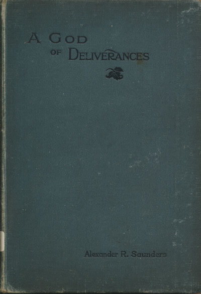 Alexander R. Saunders, A God of Deliverances. The Story of the Marvellous Deliverances Through the Sovereign Power of God of a Party of Missionaries, When Compelled by the Boxer Rising to Flee From Shan-Si, North China