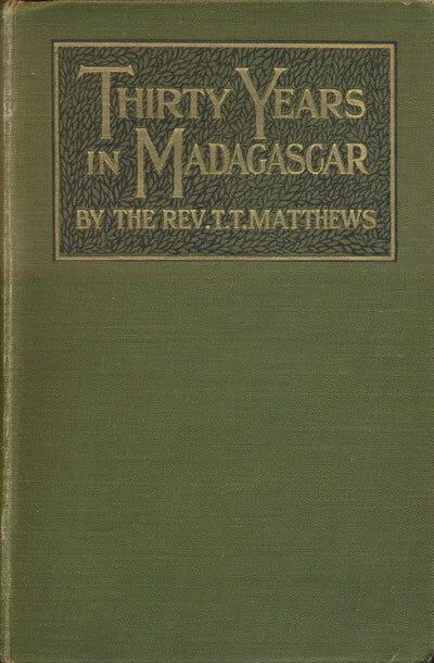 Thomas Trotter Matthews [1842-1928], Thirty Years in Madagascar