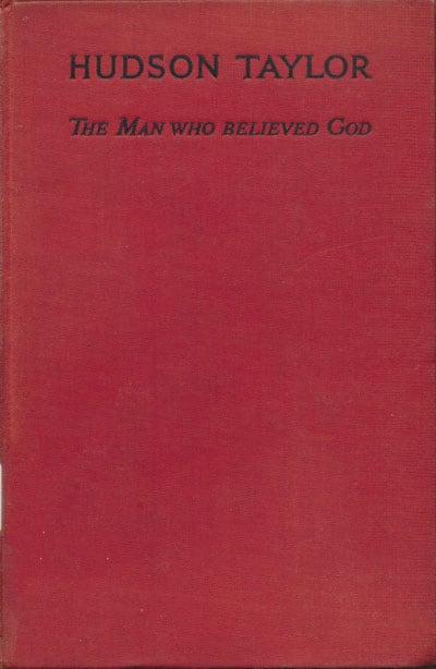 Marshall Broomhall [1866-1937], Hudson Taylor. The Man Who Believed God.