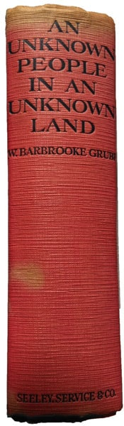 Wilfrid Barbrooke Grubb [1865-1930], An Unknown People in an Unknown Land