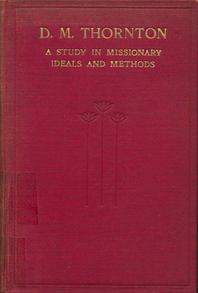 William Henry Temple Gairdner [1873-1929], D.M. Thornton. A Study in Missionary Ideals and Methods.