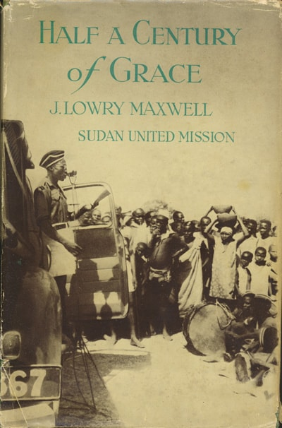 J. Lowry Maxwell, Half a Century of Grace. A Jubilee History of the Sudan United Mission