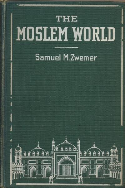 Samuel M. Zwemer [1867-1952], The Moslem World.