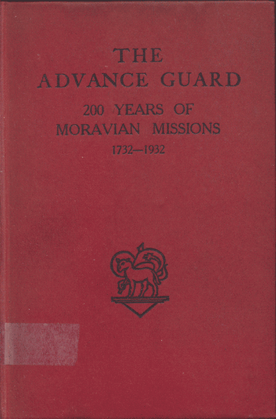 The Advance Guard. 200 Years of Moravian Missions 1732-1932