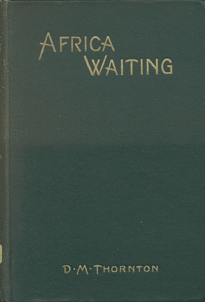 Douglas M. Thornton [1873-1907], Africa Waiting or The Problem of Africa's Evangelisation
