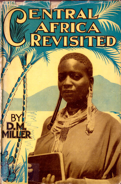 Daniel Morison Miller [1888-1965], Central Africa Revisited. A 16,000 Mile Tour Thoughtout the Fields of the Africa Inland Mission in Kenya, Tanganyika, Uganda, Congo, Sudan and Egypt