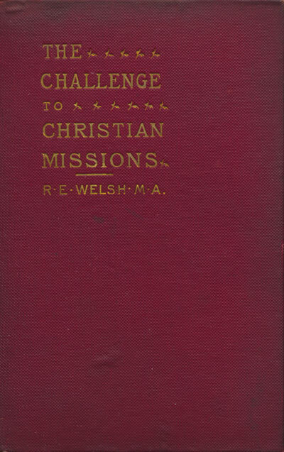 R.E. Welch [1857-1935], The Challenge to Christian Missions. Missionary Questions and the Modern Mind.