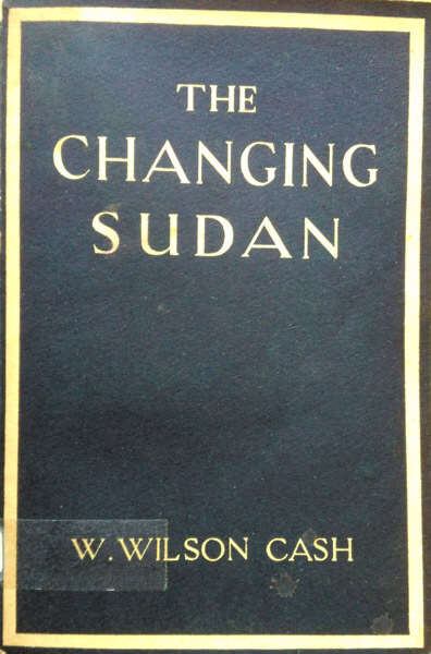 W. Wilson Cash, The Changing Sudan, 2nd Edn.