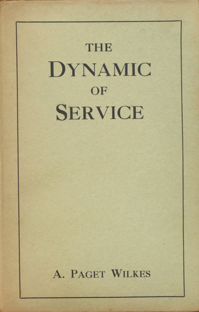 Alphaeus Paget Wilkes [1871-1934], The Dynamic of Service