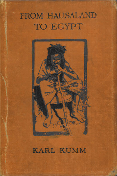 H. Karl Kumm [1874-1930], From Hausaland to Egypt Through the Sudan