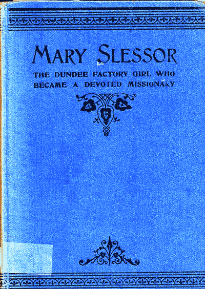 J.J. Ellis [1853-?], Mary Slessor. The Dundee Factory Girl who became a Devoted African Missionary