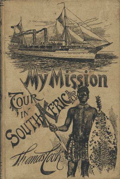 Thomas Cook [1859-192], My Mission Tour in South Africa. A Record of Interesting Travel and Pentecostal Blessing