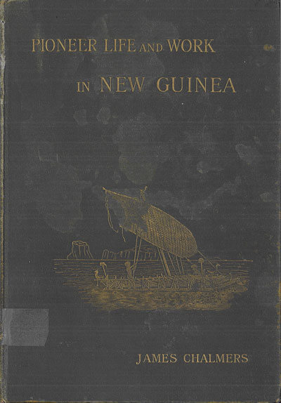 James Chalmers [1841-1901], Pioneer Life and Work in New Guinea 1877-1894