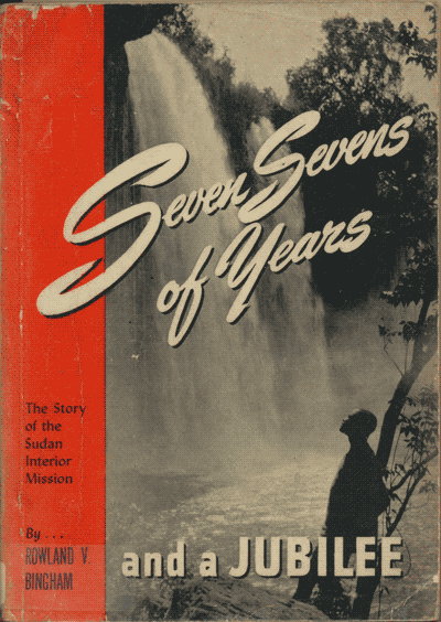 Rowland V. Bingham [1872-1942], Seven Sevens of Years. The Story of the Sudan Interior Mission