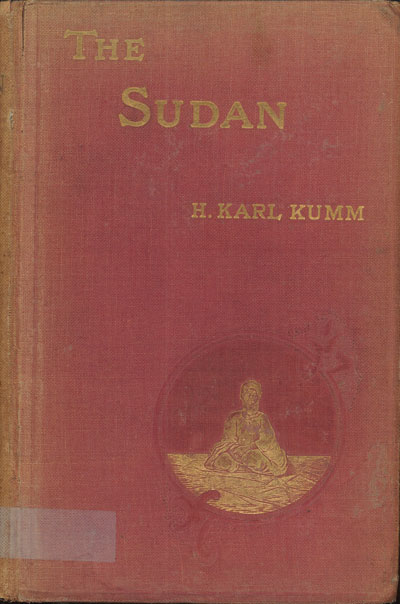 H. Karl Kumm [1874-1930], The Sudan. A Short Compendium of Facts and Figures about the Land of Darkness
