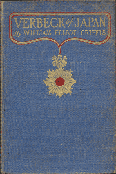 William Elliott Griffis [1843-1928], Verbeck of Japan. A Citizen of No Country. A Life Story of Foundation Work. Inaugurarted by Guido Fridolin Verbeck
