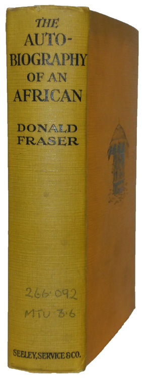 Donald Fraser [1870-1933], The Autobiography of an African. Retold in Biographical Form & in the Wild African Setting of the Life of Daniel Mtusu