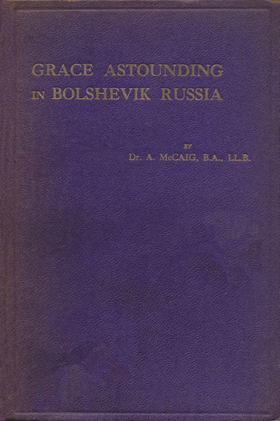 Archibald McCaig [?-1936], Grace Astounding in Bolshevik Russia. A Record of the Lord's Dealing With Brother Cornelius Martens