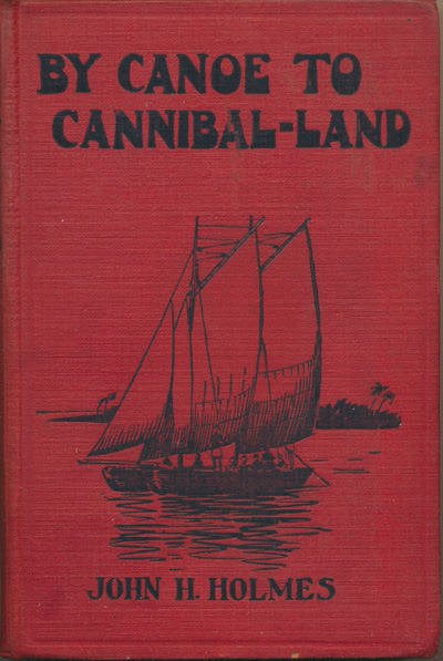 John Henry Holmes [1866-1934], By Canoe to Cannibal-Land