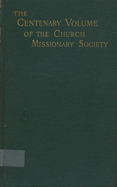 The Centenary Volume of the Church Missionary Society For Africa and the East, 1799-1899