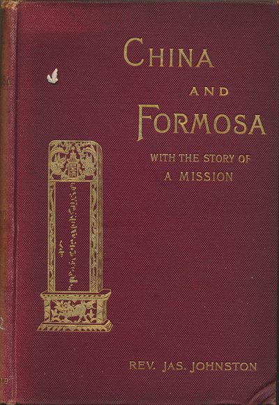 James Johnston [1819-1905], China and Formosa. The Story of the Mission of the Presbyterian Church of England