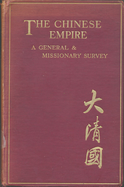 Marshall Broomhall [1866-1937], The Chinese Empire. A General and Missionary Survey