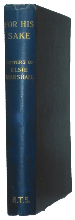 Elsie Marshall [1869-1895], 'For His Sake'. A Record of a Life consecrated to God and devoted to China.