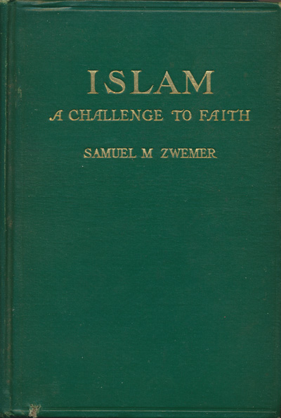 Samuel M. Zwemer [1867-1952], Islam. A Challenge to Faith. Studies on the Mohammedan Religion and the Needs and Opportunities of the Mohammedan World from the Standpoint of Christian Missions