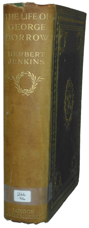 Herbert Jenkins [1876-1923], The Life of George Borrow, Compiled from Unpublished Official Documents, His Works, Correspondence, etc. with a Frontispiece in Photogravure, and Twelve Other Illustrations.
