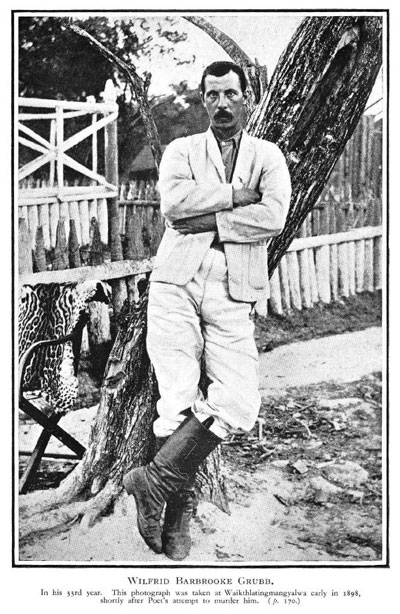 R.J. Hunt [1874-1938], The Livingstone of South America. The life & Adventures of W. Barbrooke Grubb among the wild tribes of the Gran Chaco in Paraguay, Bolivia, Argentina, the Falkland Islands & Tierra del Fuego