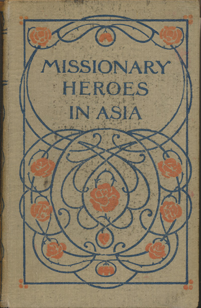 John C. Lambert [1857-1917], Missionary Heroes in Asia. True Stories of the Intrepid Bravery and Stirring Adventures of Missionaries with Uncivilised man, Wild Beasts and the Forces of Nature