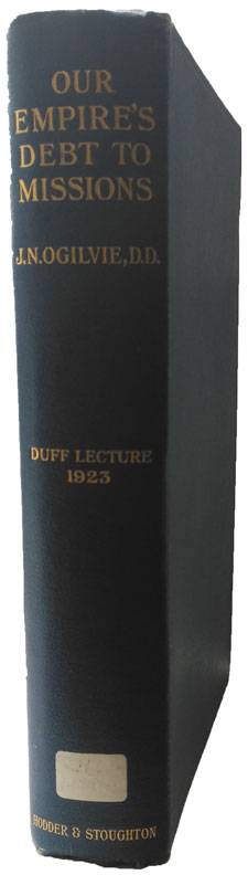 James Nicoll Ogilvie [1860-1926], Our Empires Debt to Missions. The Duff Missionary Lecture 1923