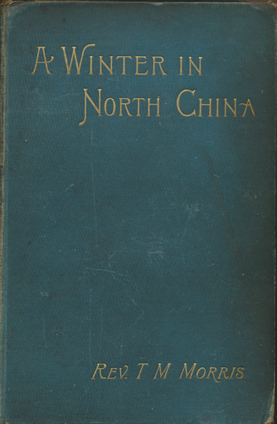 T.M. Morris [1830-1904], A Winter in North China with an Introduction by the Rev. Richard Glover of Bristol