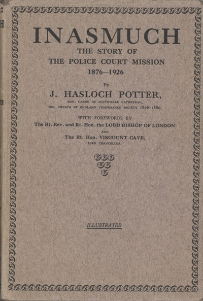 John Hasloch Potter [1847-1935], In As Much. The Story of the Police Court Mission 1876—1926
